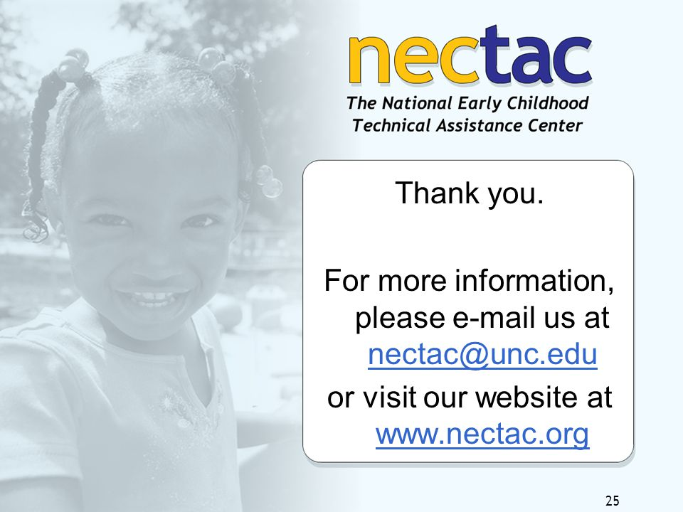 25 Thank you. For more information, please e-mail us at nectac@unc.edu nectac@unc.edu or visit our website at www.nectac.org www.nectac.org