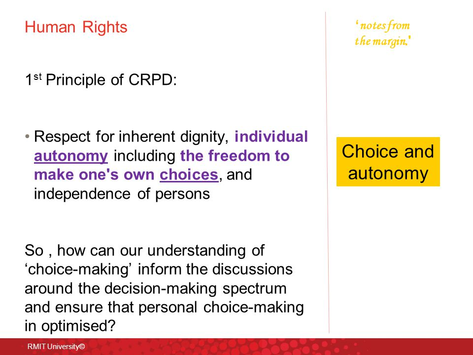 Human Rights 1 st Principle of CRPD: Respect for inherent dignity, individual autonomy including the freedom to make one's own choices, and independen