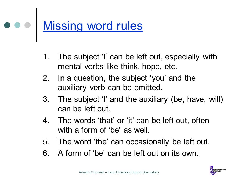 Adrian O'Donnell – Lado Business English Specialists Missing word rules 1.The subject 'I' can be left out, especially with mental verbs like think, ho