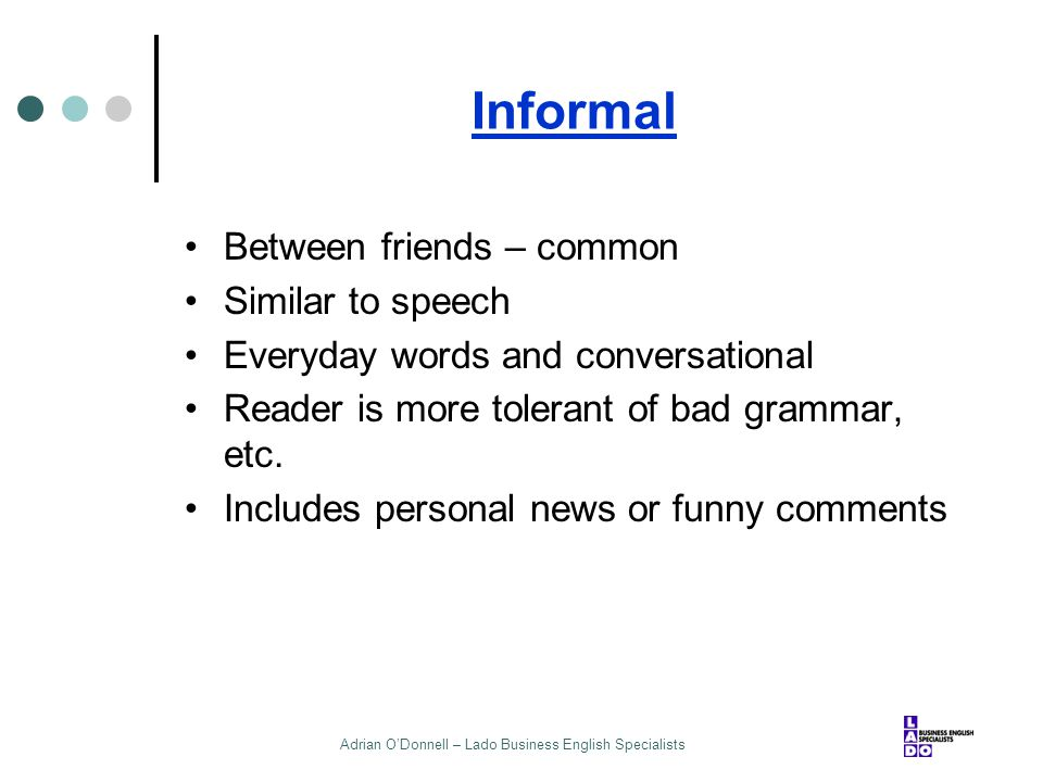 Adrian O'Donnell – Lado Business English Specialists Informal Between friends – common Similar to speech Everyday words and conversational Reader is m