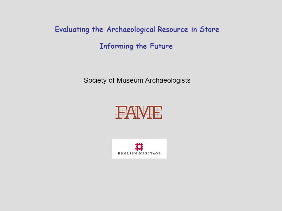 Evaluating the Archaeological Resource in Store Informing the Future Society of Museum Archaeologists