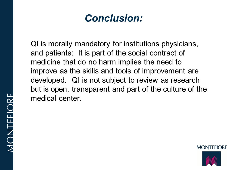 Conclusion: QI is morally mandatory for institutions physicians, and patients: It is part of the social contract of medicine that do no harm implies t