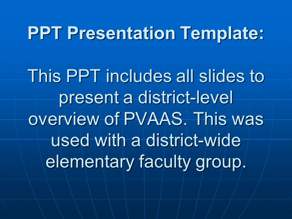 PPT Presentation Template: This PPT includes all slides to present a district-level overview of PVAAS.