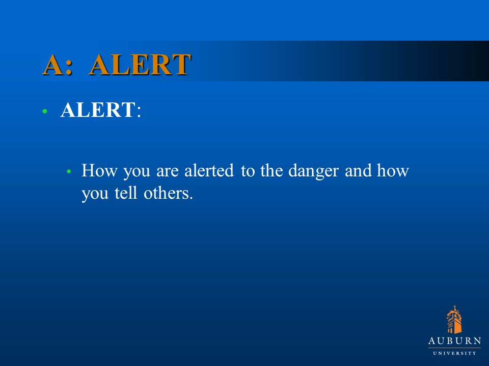 A: ALERT ALERT: How you are alerted to the danger and how you tell others.