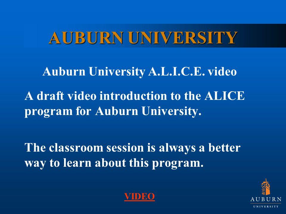 AUBURN UNIVERSITY Auburn University A.L.I.C.E. video A draft video introduction to the ALICE program for Auburn University. The classroom session is a