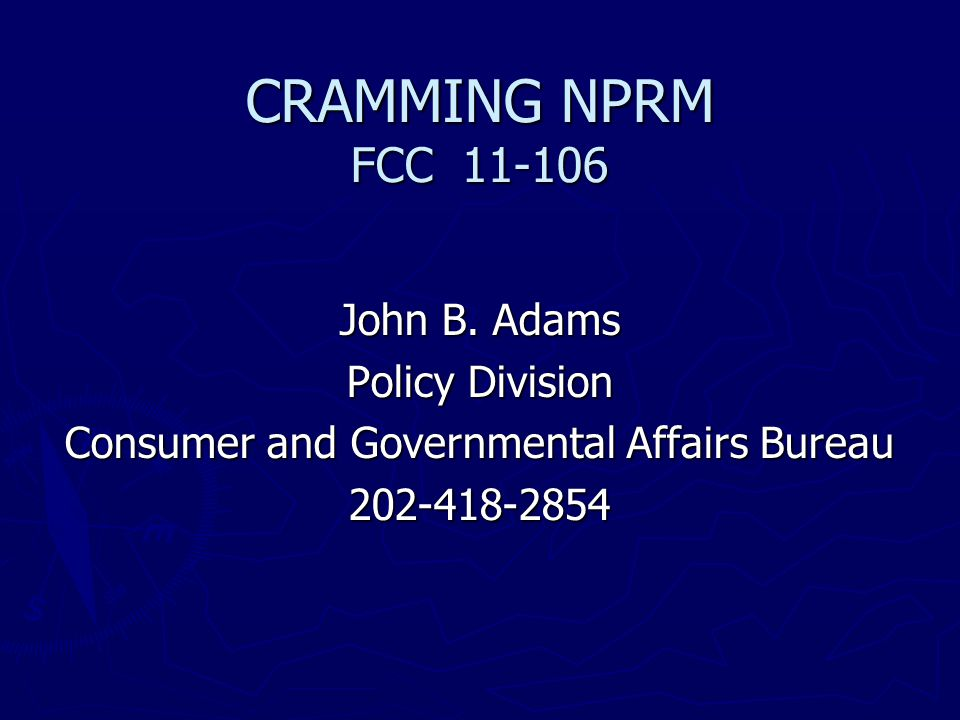 Cramming NPRM; FCC 11-106 ► Senate Commerce Committee  Hearing on July 13, 2011 ► Chairman Rockefeller stated intent to introduce bill to prohibit third-party charges ► Questions raised about efficacy of existing voluntary industry guidelines versus state prohibitions ► Industry argued in favor of self-policing, but admitted cramming still a problem ► Attorneys General argued for regulation (ban preferred)