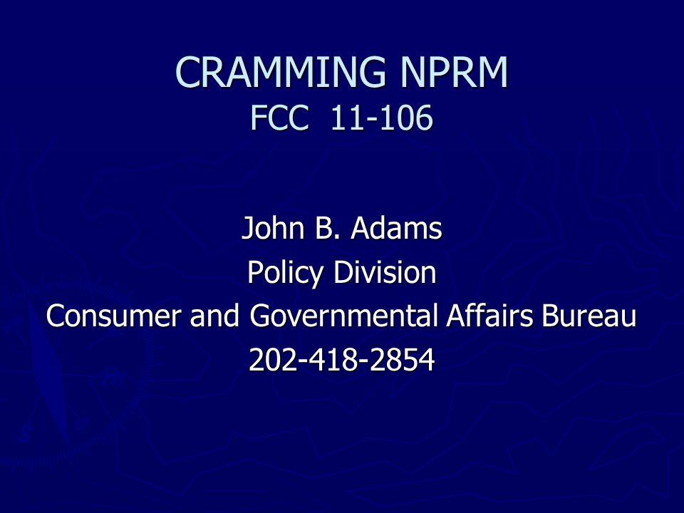 CRAMMING NPRM FCC 11-106 John B. Adams Policy Division Consumer and Governmental Affairs Bureau 202-418-2854