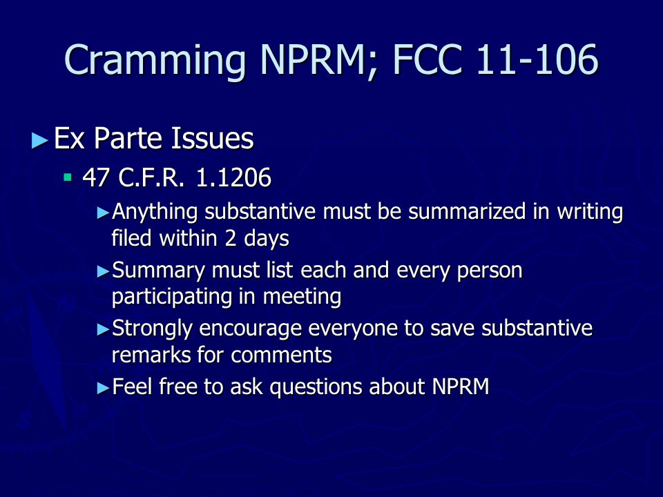 Cramming NPRM; FCC 11-106 ► Ex Parte Issues  47 C.F.R. 1.1206 ► Anything substantive must be summarized in writing filed within 2 days ► Summary must