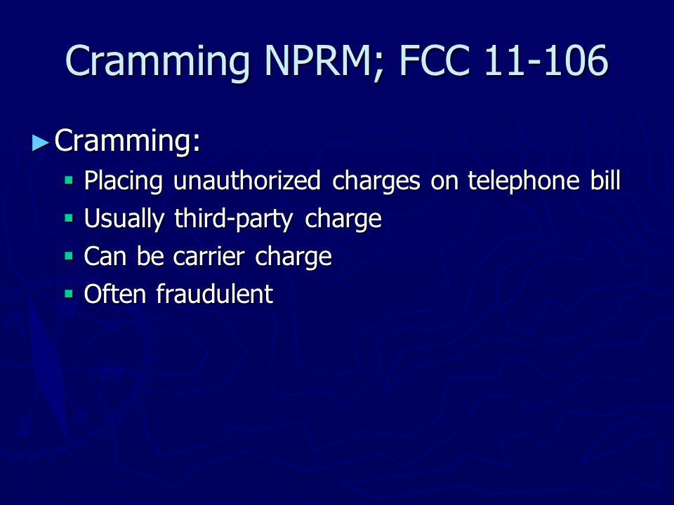 Cramming NPRM; FCC 11-106 ► Amends Truth-in-Billing Rules  47 C.F.R.