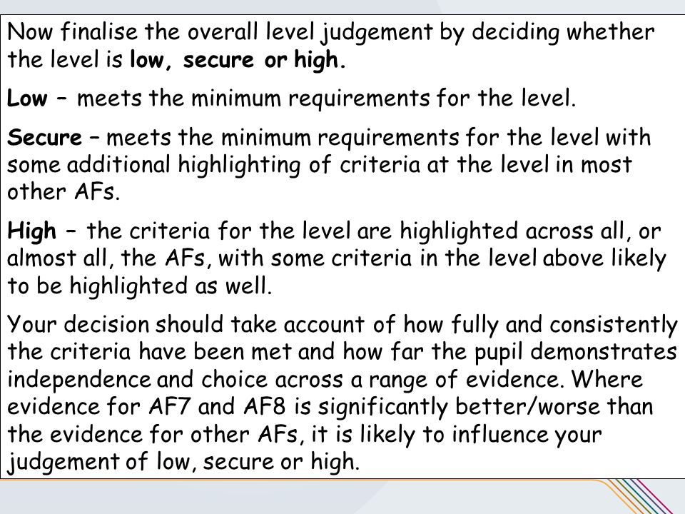 Now finalise the overall level judgement by deciding whether the level is low, secure or high. Low – meets the minimum requirements for the level. Sec