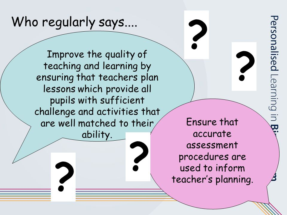 Who regularly says.... Improve the quality of teaching and learning by ensuring that teachers plan lessons which provide all pupils with sufficient ch