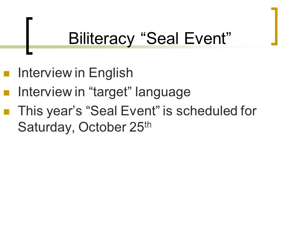 Biliteracy Seal Event Interview in English Interview in target language This year's Seal Event is scheduled for Saturday, October 25 th