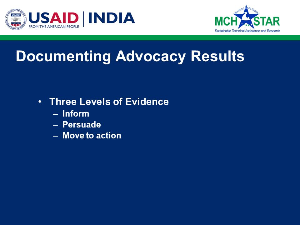 Advocacy Communication Three levels of advocacy communication –Inform –Persuade –Move to action