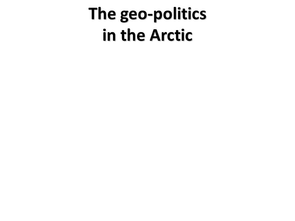 The geo-politics in the Arctic