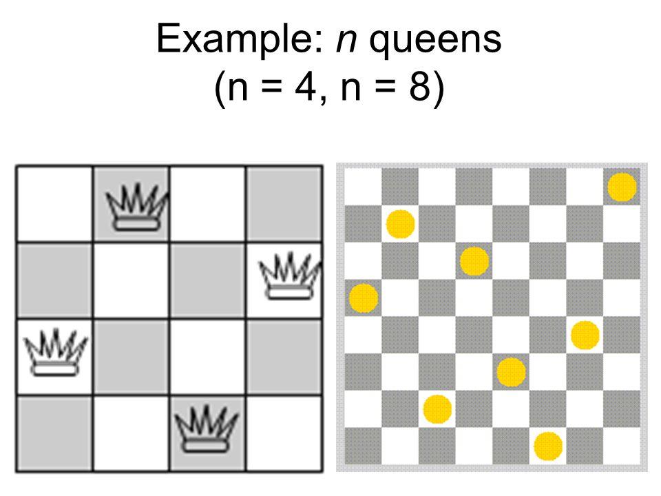 Example: n queens (n = 4, n = 8)
