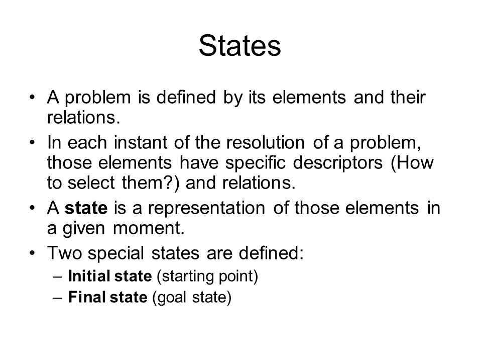 States A problem is defined by its elements and their relations. In each instant of the resolution of a problem, those elements have specific descript