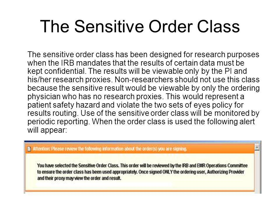 The Sensitive Order Class The sensitive order class has been designed for research purposes when the IRB mandates that the results of certain data must be kept confidential.