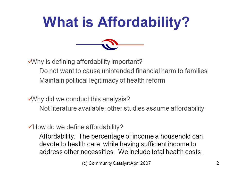 (c) Community Catalyst April 20072 What is Affordability.