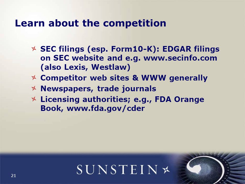 21 Learn about the competition SEC filings (esp. Form10-K): EDGAR filings on SEC website and e.g.