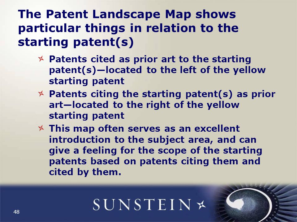 The Patent Landscape Map shows particular things in relation to the starting patent(s) Patents cited as prior art to the starting patent(s)—located to the left of the yellow starting patent Patents citing the starting patent(s) as prior art—located to the right of the yellow starting patent This map often serves as an excellent introduction to the subject area, and can give a feeling for the scope of the starting patents based on patents citing them and cited by them.