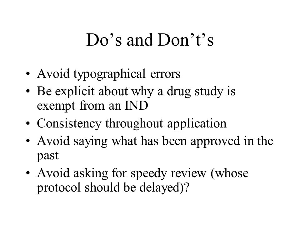 Avoid typographical errors Be explicit about why a drug study is exempt from an IND Consistency throughout application Avoid saying what has been appr