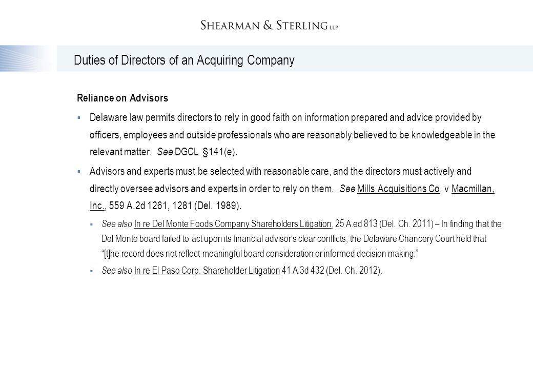 Duties of Directors of an Acquiring Company Reliance on Advisors  Delaware law permits directors to rely in good faith on information prepared and ad