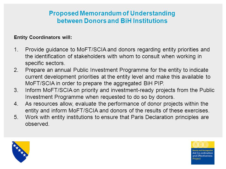 Proposed Memorandum of Understanding between Donors and BiH Institutions Entity Coordinators will: 1. Provide guidance to MoFT/SCIA and donors regardi