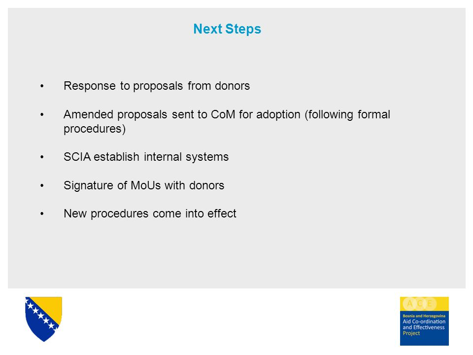 Next Steps Response to proposals from donors Amended proposals sent to CoM for adoption (following formal procedures) SCIA establish internal systems Signature of MoUs with donors New procedures come into effect