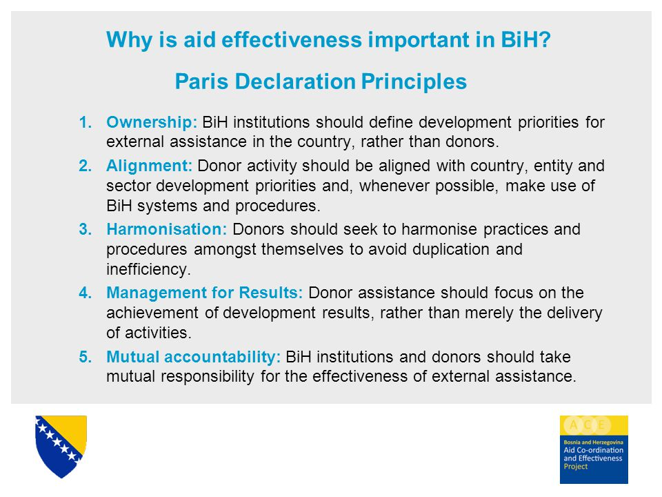 Paris Declaration Principles 1.Ownership: BiH institutions should define development priorities for external assistance in the country, rather than do