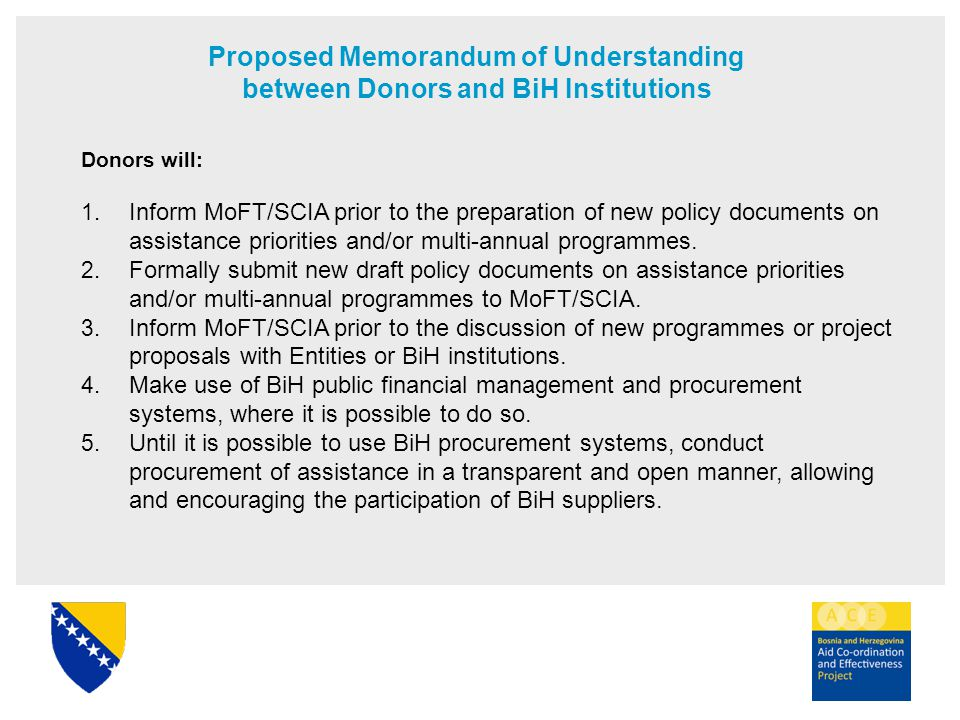 Proposed Memorandum of Understanding between Donors and BiH Institutions Donors will: 1. Inform MoFT/SCIA prior to the preparation of new policy docum