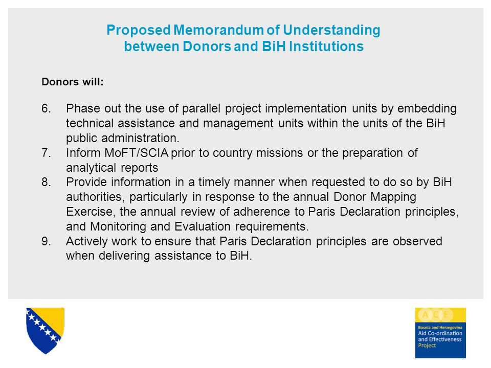 Proposed Memorandum of Understanding between Donors and BiH Institutions Donors will: 6. Phase out the use of parallel project implementation units by