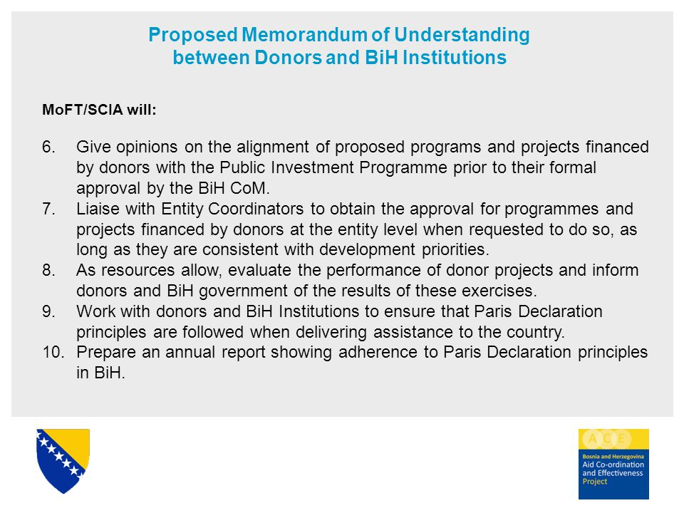 Proposed Memorandum of Understanding between Donors and BiH Institutions MoFT/SCIA will: 6. Give opinions on the alignment of proposed programs and pr