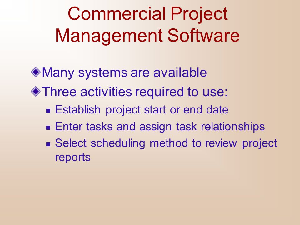 Commercial Project Management Software Many systems are available Three activities required to use: Establish project start or end date Enter tasks an