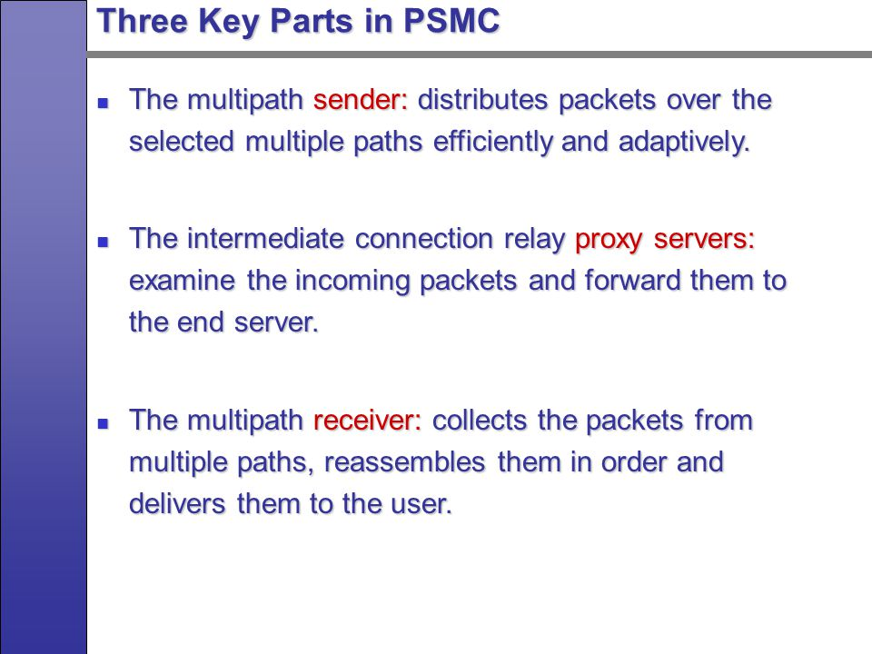 Three Key Parts in PSMC The multipath sender: distributes packets over the selected multiple paths efficiently and adaptively.