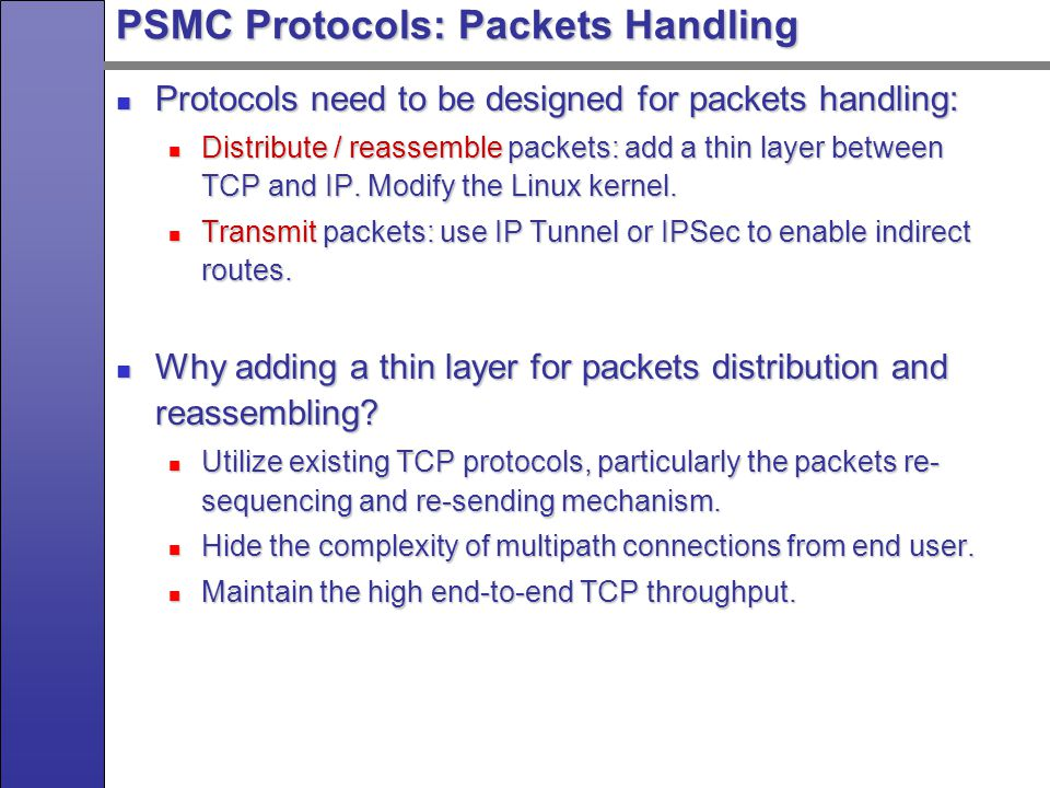 PSMC Protocols: Packets Handling Protocols need to be designed for packets handling: Protocols need to be designed for packets handling: Distribute / reassemble packets: add a thin layer between TCP and IP.