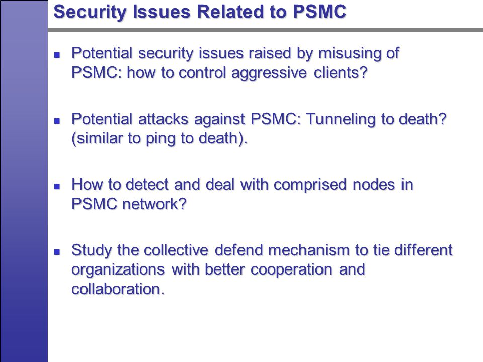 Security Issues Related to PSMC Potential security issues raised by misusing of PSMC: how to control aggressive clients.