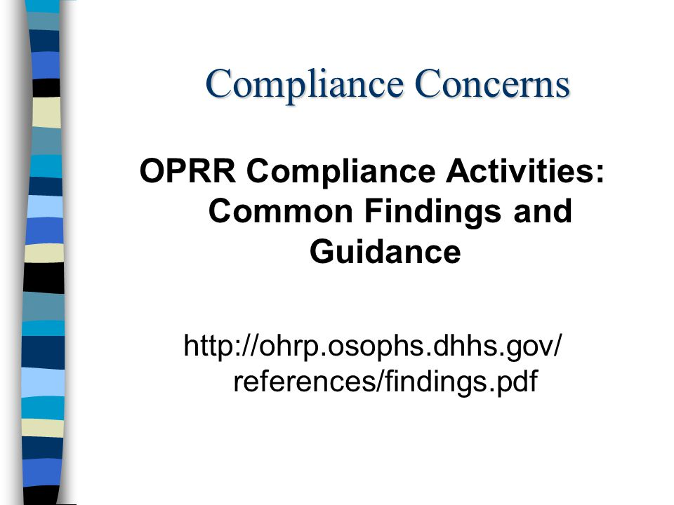 Compliance Concerns OPRR Compliance Activities: Common Findings and Guidance http://ohrp.osophs.dhhs.gov/ references/findings.pdf