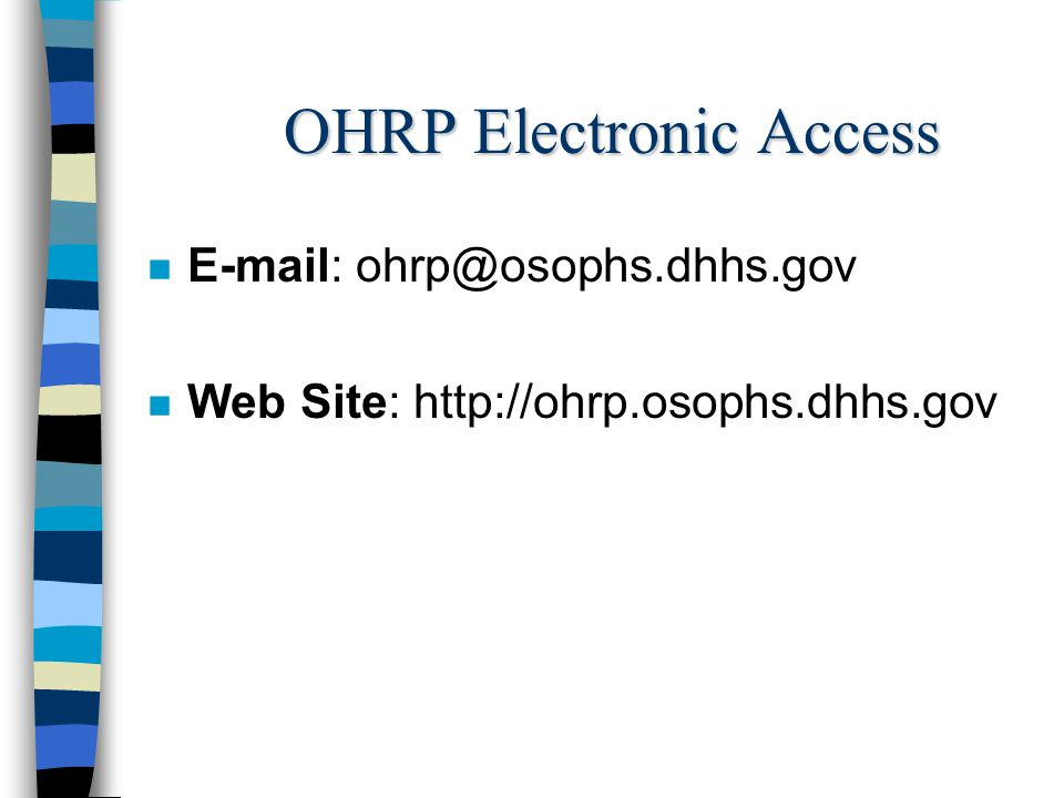 OHRP Electronic Access n E-mail: ohrp@osophs.dhhs.gov n Web Site: http://ohrp.osophs.dhhs.gov