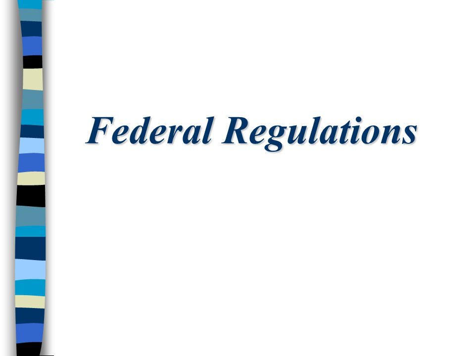 Federal Regulations and Policy 45 CFR 46 - Basic DHHS Policy for Protection of Human Research Subjects Originally adopted May, 1974, Revised January 13, 1981, Revised June 18, 1991 Additional protections for vulnerable populations in Subparts B-D Federal Policy for the Protection of Human Subjects - The Common Rule June 18, 1991 Departments of Agriculture, Energy, Commerce, HUD, Justice, Defense, Education, Veterans Affairs, Transportation, and HHS.