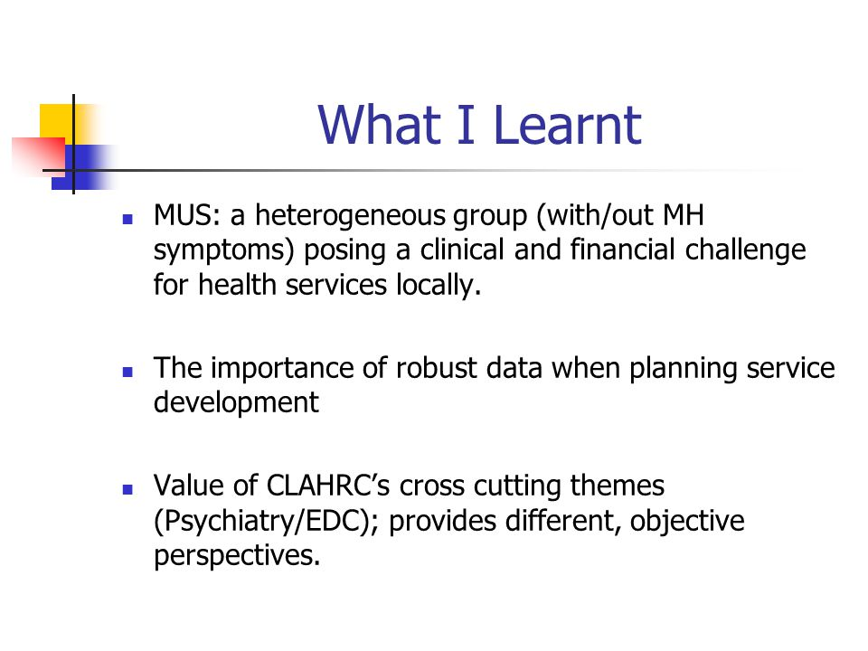 What I Learnt MUS: a heterogeneous group (with/out MH symptoms) posing a clinical and financial challenge for health services locally.