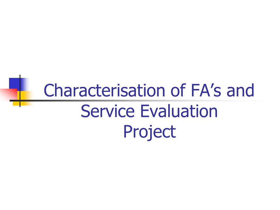 Characterisation of FA's and Service Evaluation Project