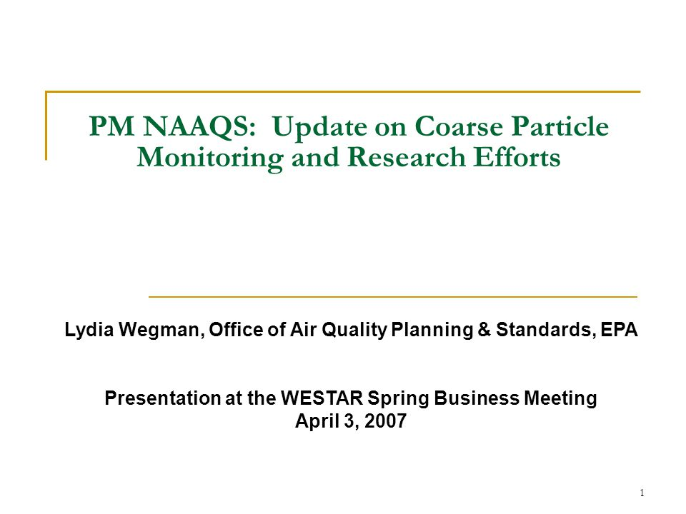 2 PM NAAQS Review: Overview and Schedule EPA working to complete all NAAQS reviews within 5-year timeframe as required by Clean Air Act Final decision on PM standards signed September 2006; next PM NAAQS review begun October 2006 Estimated completion dates for key milestones in next review:  Kickoff Workshop: July 2007  Integrated Review Plan: December 2007  Science Assessment: September 2009  Risk/Exposure Assessment: April 2010  Policy Assessment: May 2010  Proposed Rule: December 2010  Final Rule: September 2011 Significant new research on PM 10-2.5 completed or underway to help inform science assessment  Speciated monitoring program to help characterize PM 10-2.5 components  Variety of new scientific studies focusing on PM 10-2.5 health effects