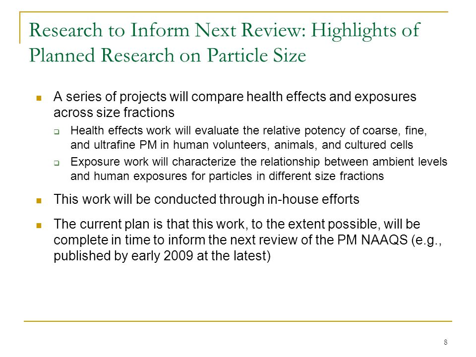 8 Research to Inform Next Review: Highlights of Planned Research on Particle Size A series of projects will compare health effects and exposures acros