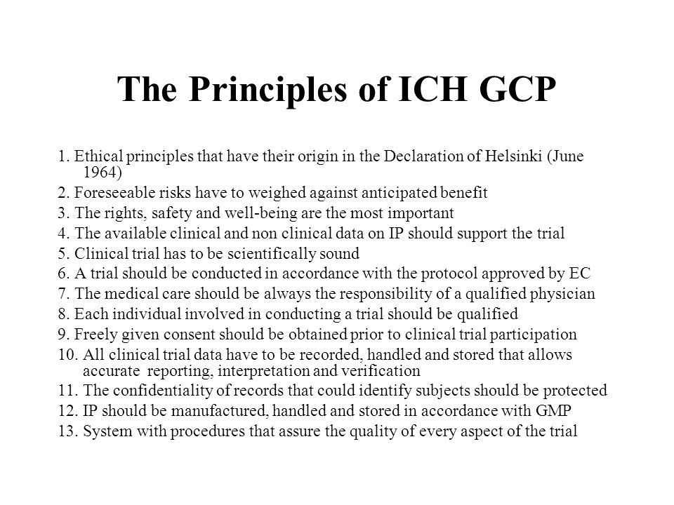 ICH GCP Summarizes a consensus between USA, Japan and Europe on the ethical and scientific standards required to carry out clinical research on human beings, defining precisely the responsibilities of:Summarizes a consensus between USA, Japan and Europe on the ethical and scientific standards required to carry out clinical research on human beings, defining precisely the responsibilities of: The Ethics CommitteeThe Ethics Committee The InvestigatorsThe Investigators The SponsorThe Sponsor