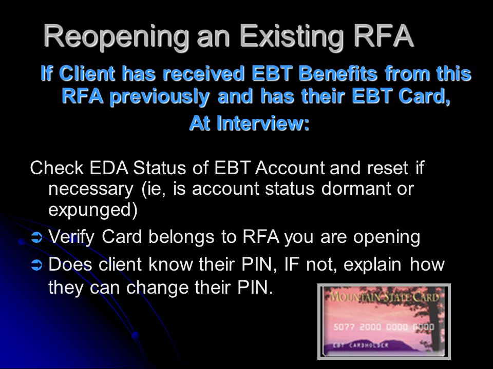 Opening a New RFA Creates a New EBT Account Creates a New EBT Account Card and training materials automatically generated to client Card and training