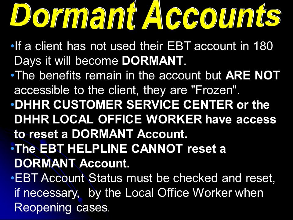 If a client has not used their EBT account in 45 Days their EBT Account Status will be INACTIVE.
