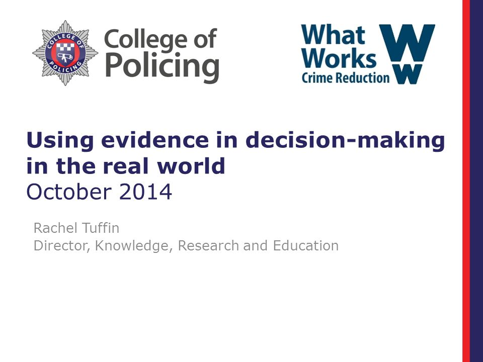 Using evidence in decision-making in the real world October 2014 Rachel Tuffin Director, Knowledge, Research and Education