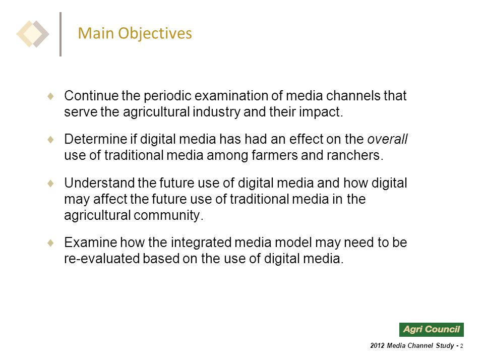 2012 Media Channel Study - 3 Survey Method  Total sample of 3,700 selected from Agri Council member databases to cover a broad range of farm / ranch commodities.