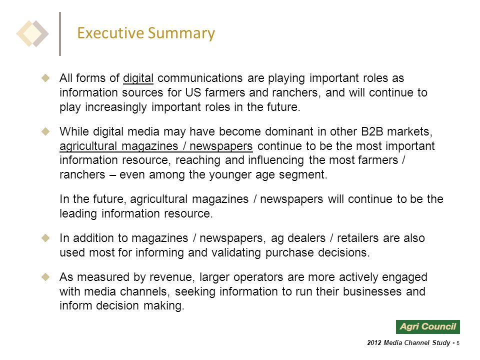2012 Media Channel Study - 5 Executive Summary  All forms of digital communications are playing important roles as information sources for US farmers and ranchers, and will continue to play increasingly important roles in the future.