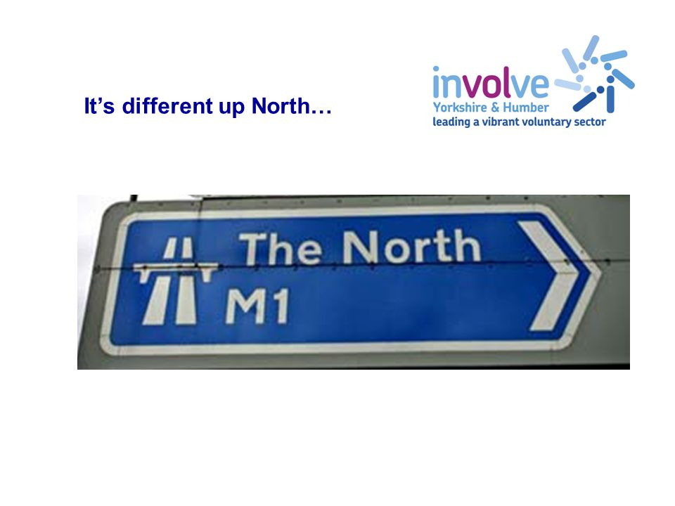 It's different up North…
